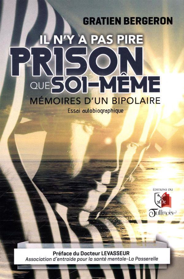 Il n'y a pas pire prison que soi-même : Mémoire d'un bipolaire