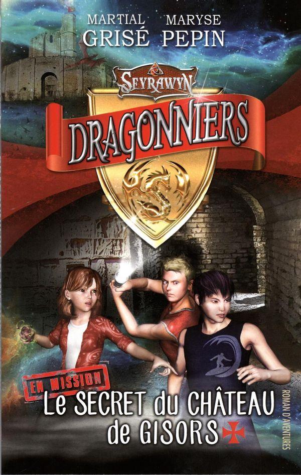 Seyrawyn Dragonniers en mission 01 : Le secret du château de Gisors