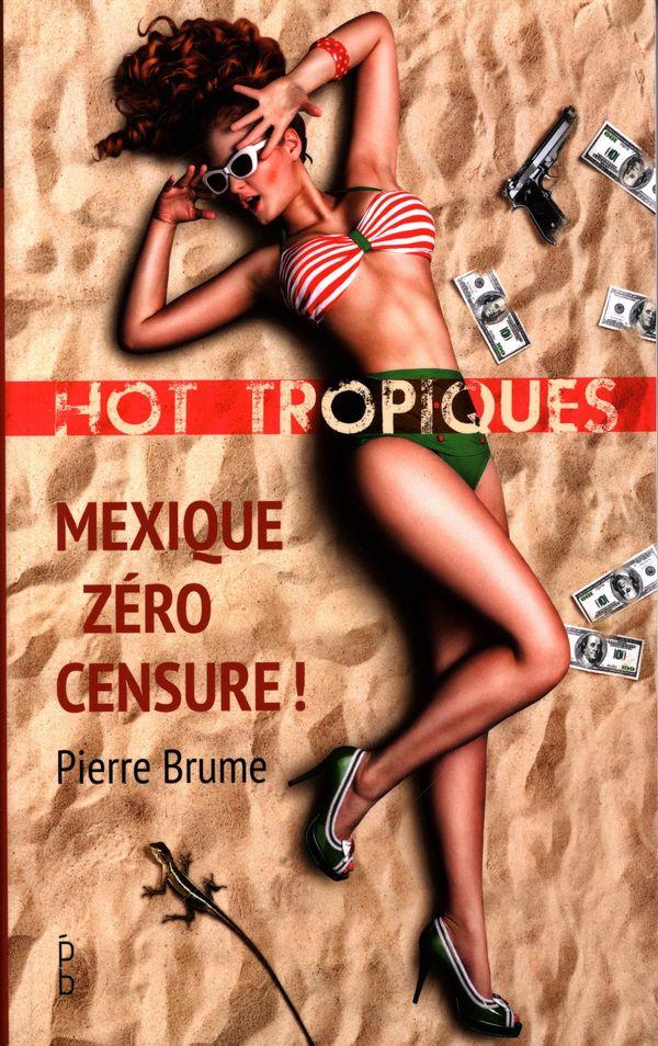 Hot tropiques : Mexique zéro censure !
