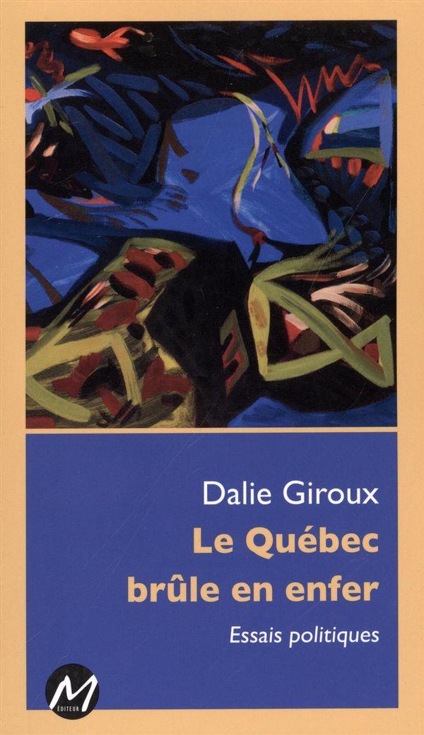 Le Québec brûle en enfer : Essais politiques