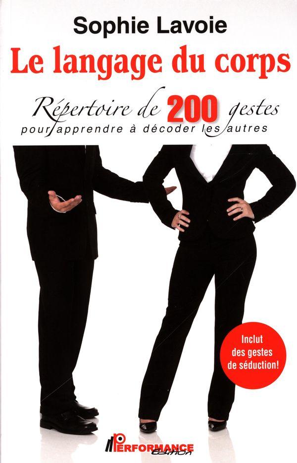Le langage du corps : Répertoire de 200 gestes pour apprendre à décoder les autres