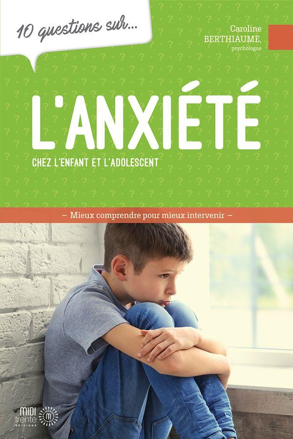 10 Questions Sur L Anxiete Chez L Enfant Et L Adolescent