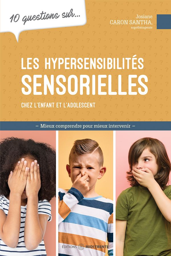 10 questions sur... les hypersensibilités sensorielles chez l'enfant et l'adolescent