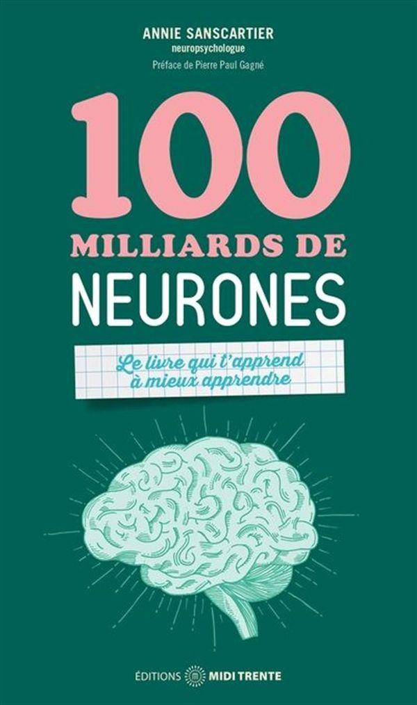 100 milliards de neurones : Le livre qui t'apprend à mieux apprendre