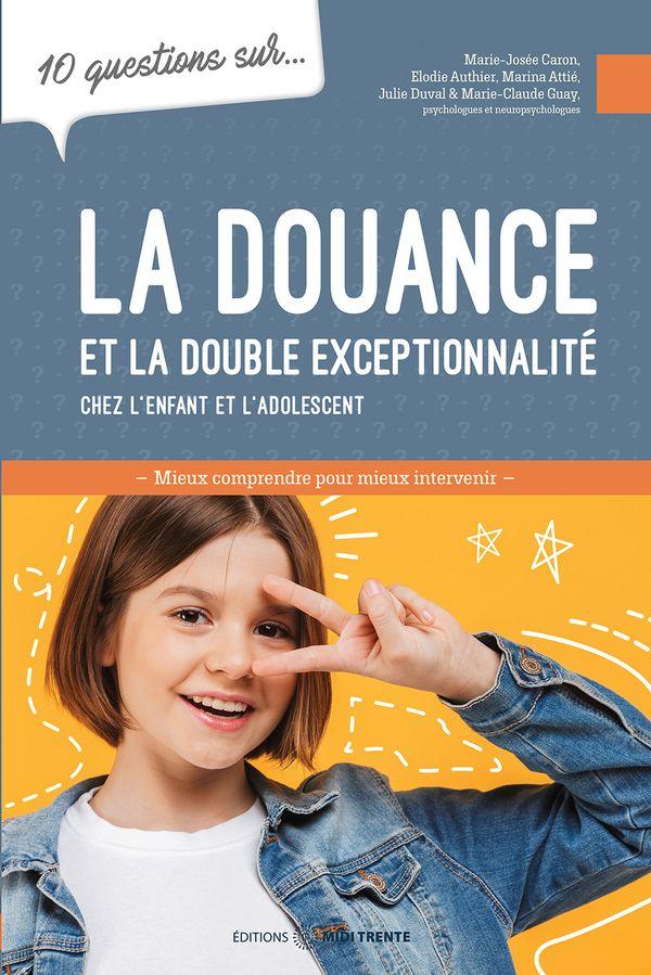 10 questions sur... : La douance et la double exceptionnalité chez l'enfant et l'adolescent