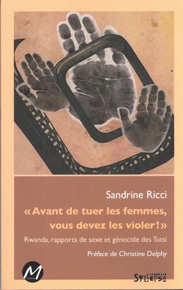 « Avant de tuer les femmes, vous devez les violer?» : Rwanda, rapports de sexe et génocide des Tutsi