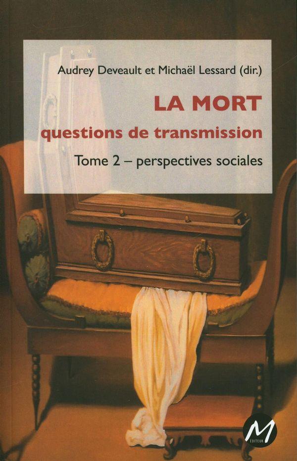La mort 02 : questions de transmission - perspectives sociales