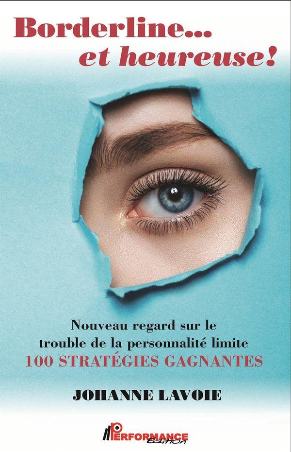 Borderline... et heureuse! : Nouveau regard sur le trouble de la personnalité limite
