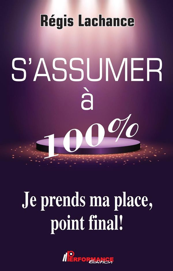 S'assumer à 100%  Je prend ma place, point final!