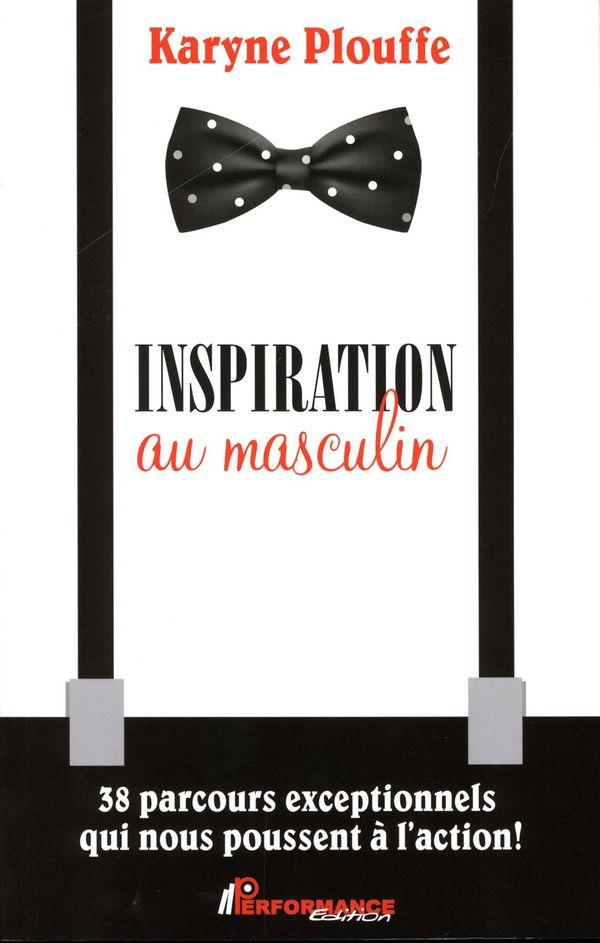 Inspiration au masculin : 38 parcours exceptionnels qui nous poussent à l'action!