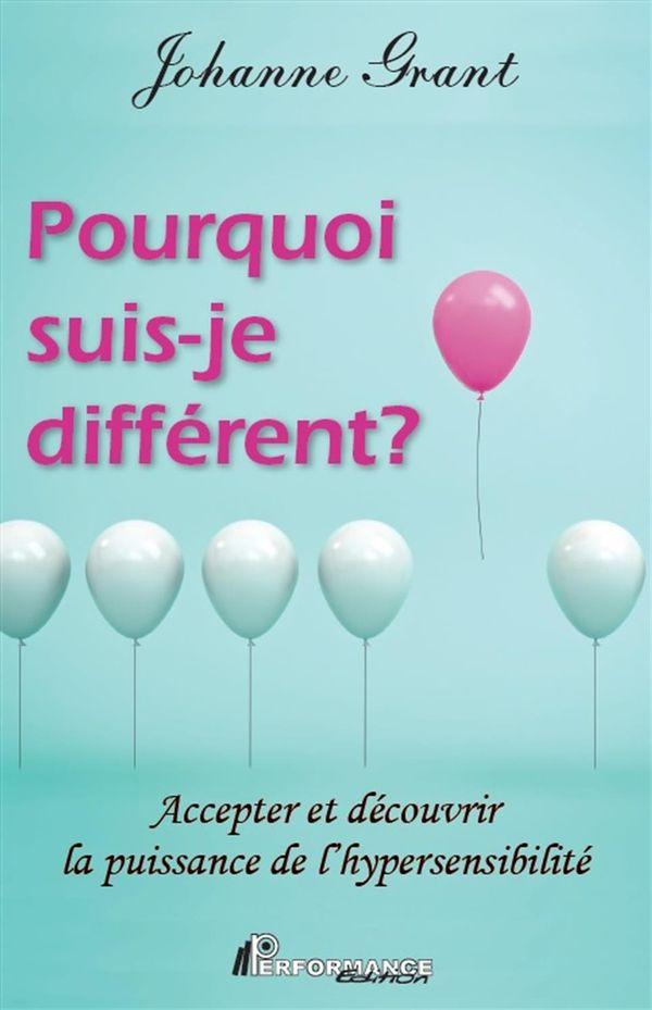 Pourquoi suis-je différent? Accepter et découvrir la puissance de l'hypersensibilité