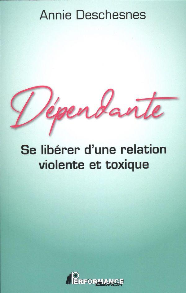 Dépendante : Se libérer d'une relation violente et toxique