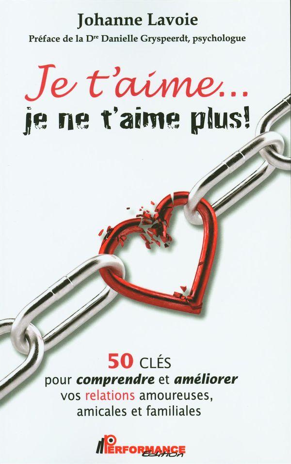 Je t'aime... je ne t'aime plus!  50 clés pour comprendre et améliorer vos relations