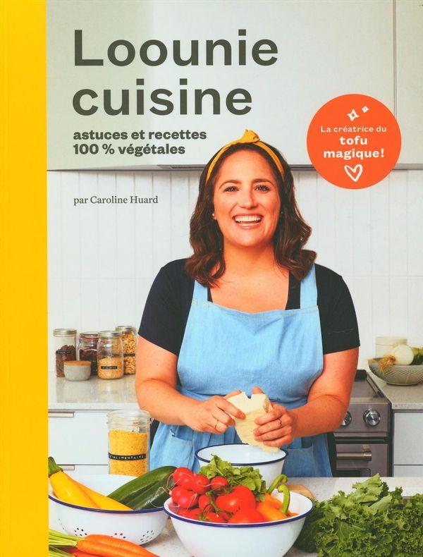Loounie cuisine : astuces et recettes 100% végétales