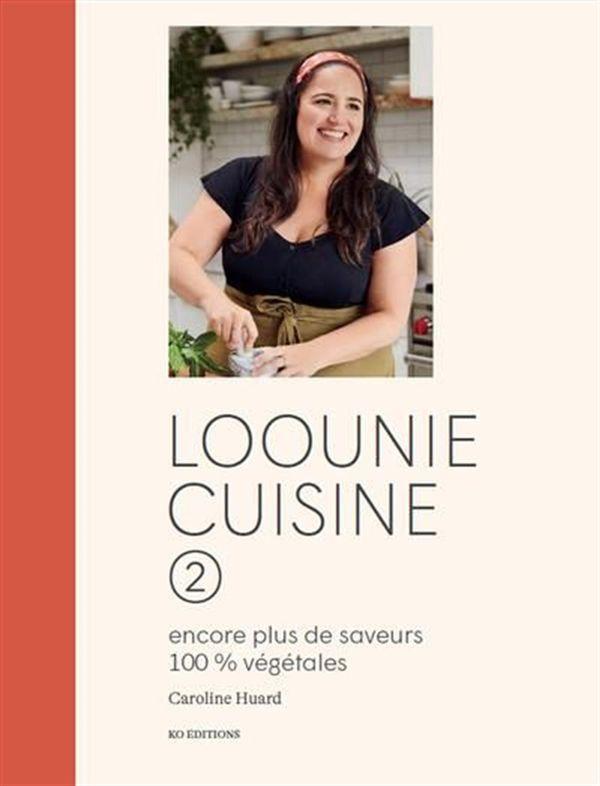 Loounie cuisine 02 : Encore plus de saveurs 100% végétales