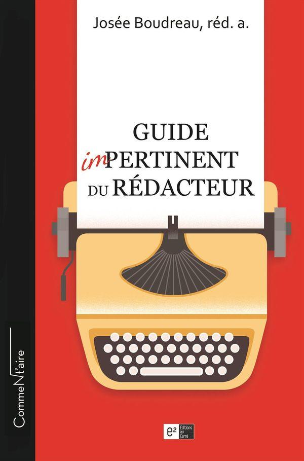 Guide impertinent du rédacteur Le  Savoir être en rédaction