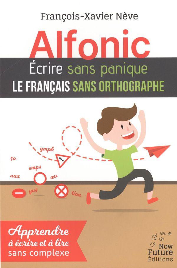 Alfonic.  Ecrire sans panique le français sans orthographe