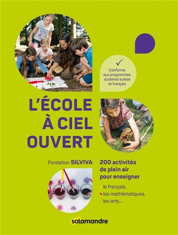 L'école à ciel ouvert : 200 activités de plein air pour enseigner le français, les mathématiques...