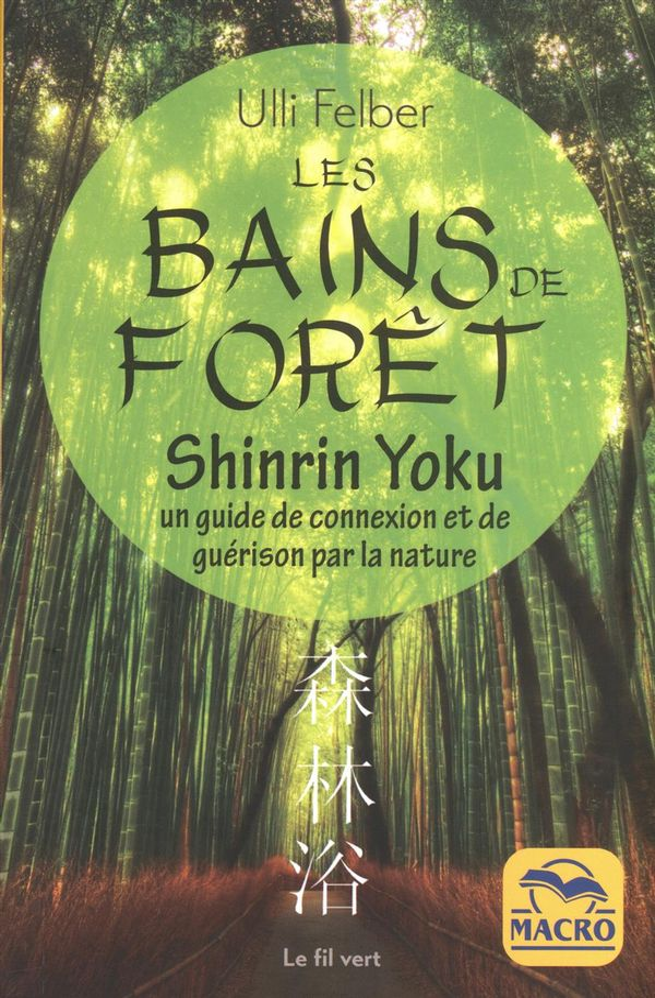 Les bains de forêt  Shinrin Yoku : un guide de connexion et de guérison par la nature
