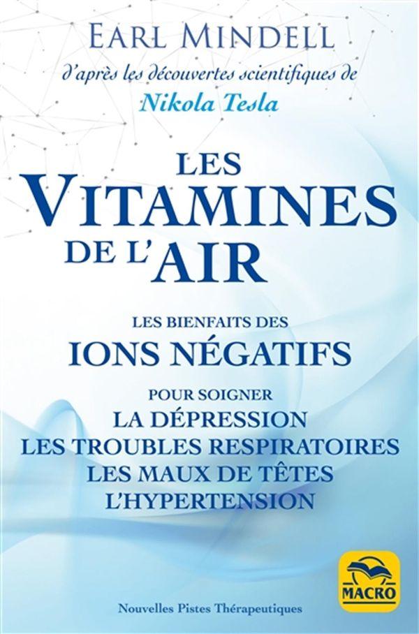Les vitamines de l'air : Les bienfaits des ions négatifs d'après les découvertes scientifiques de...