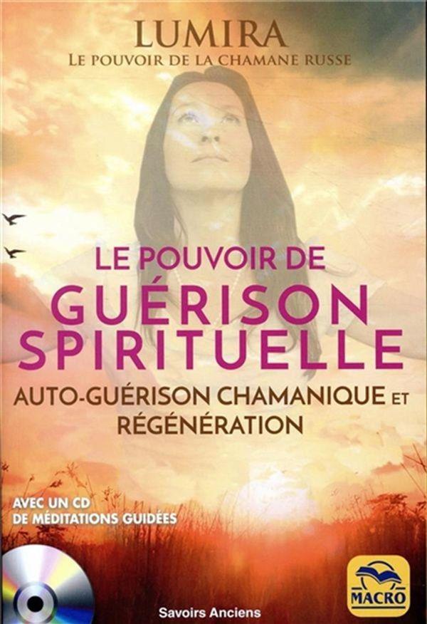 Le pouvoir de guérison spirituelle : Auto-guérison chamanique et régénération N.E.