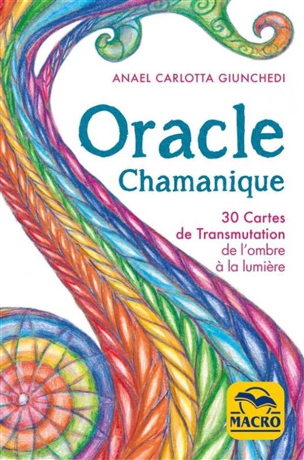 Oracle Chamanique : 30 cartes de transmutation de l'ombre à la lumière