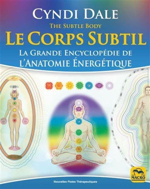 Le corps subtil N.E. : La grande encyclopédie de l'anatomie énergétique