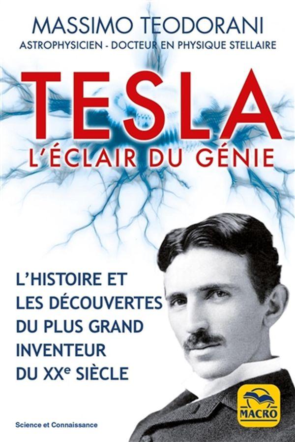 Tesla : L'éclair du génie - L'histoire et les découvertes du plus grand inventeur du XXe siècle