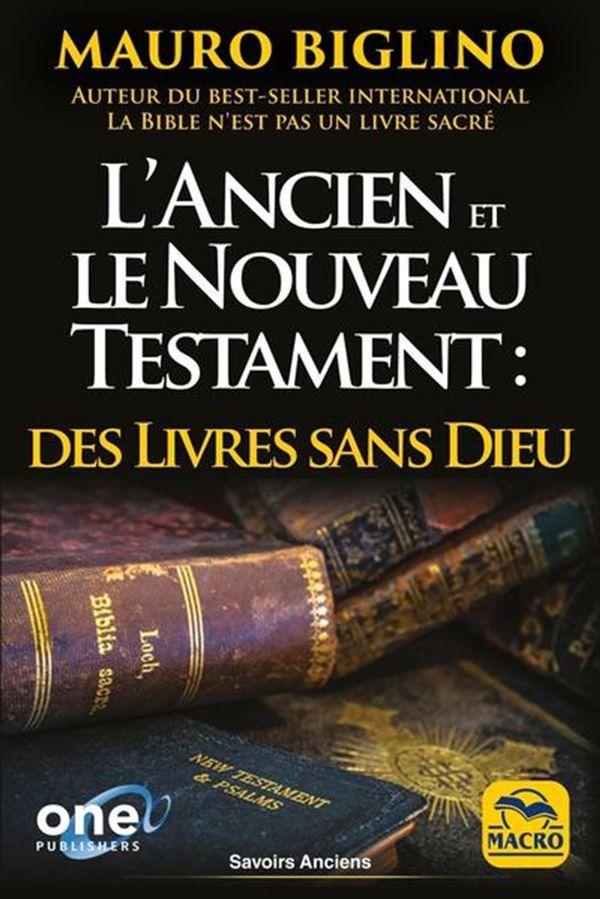 L'ancien et le nouveau testament : Des livres sans Dieu N.E.