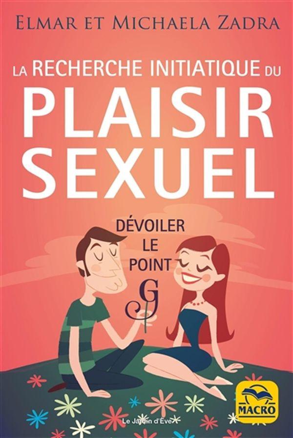 La recherche initiatique du plaisir sexuel : Dévoiler le point g N.E.