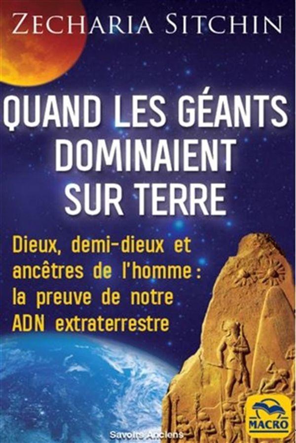 Quand les géants dominaient sur terre N.E.:  Dieux, demi-dieux et ancêtres de l'homme: la preuve