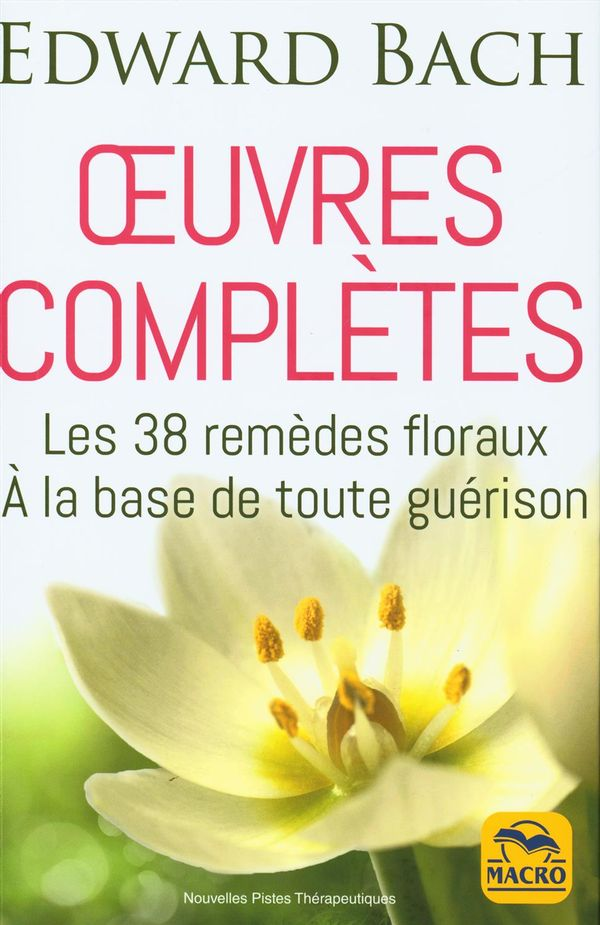 Oeuvres complètes : Les 38 remèdes floraux  - À la base de toute guérison N.E.