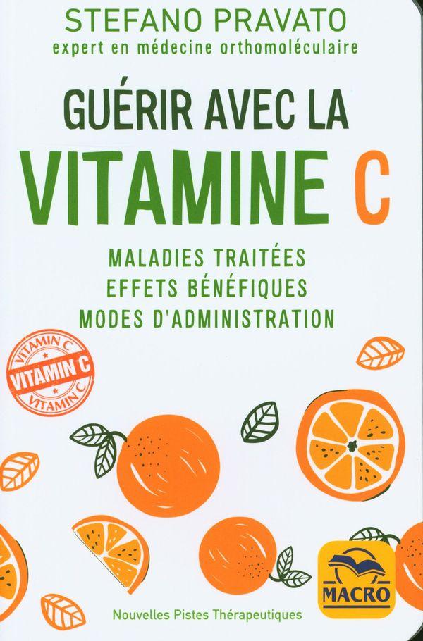 Guérir avec la vitamine C N.E. : Maladies traitées - Effets bénéfiques - Modes D'administration