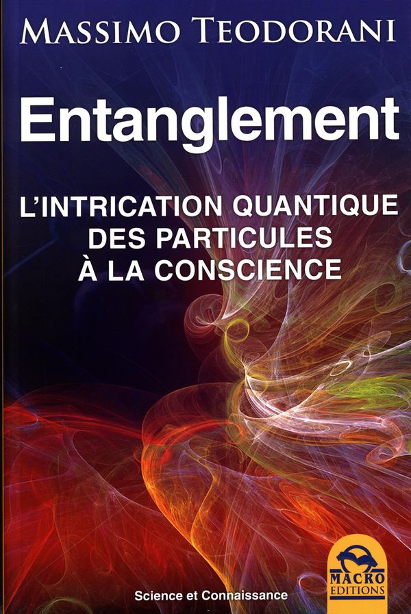 Entanglement : L'intrication quantique des particules à la conscience N.E.