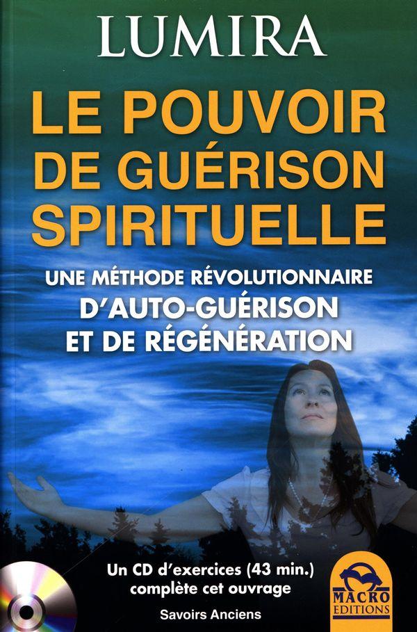 Le pouvoir de guérison spirituelle : Une méthode révolutionnaire d'auto-guérison et de régénération