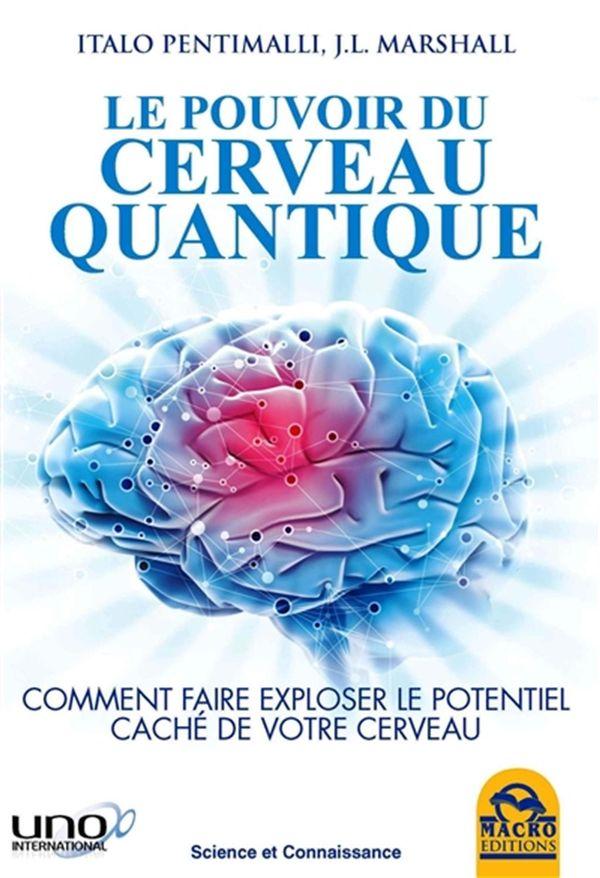 Le pouvoir du cerveau quantique : Comment faire exploser le potentiel caché de votre cerveau