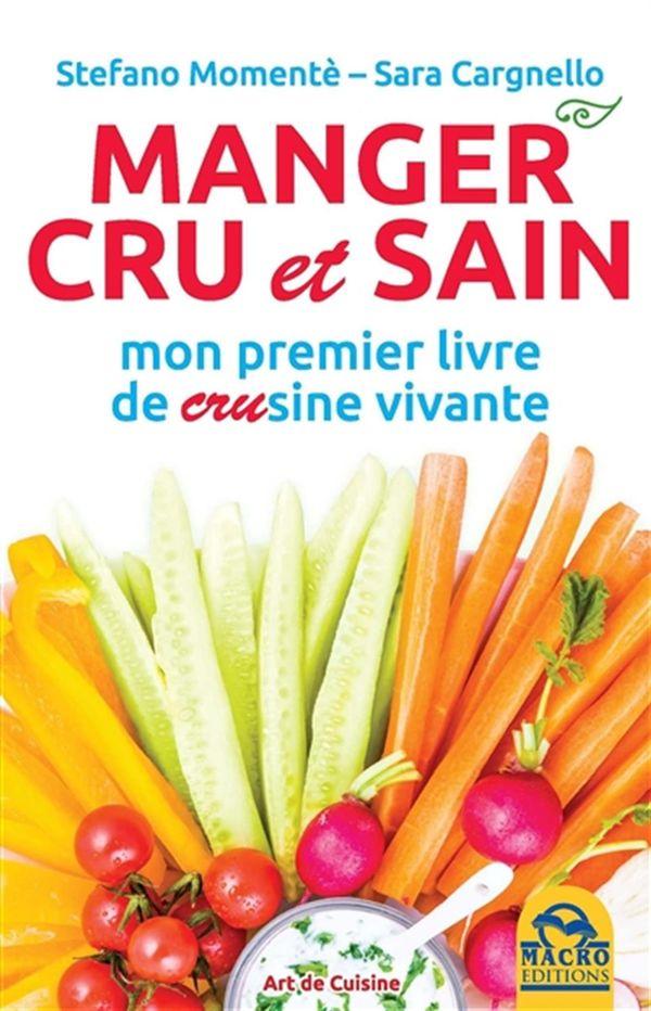 Manger cru et sain : Mon premier livre de crusine vivante N.E.
