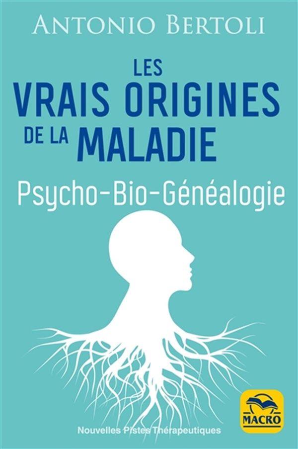 Les vrais origines de la maladie : Psycho-Bio-Généalogie N.E.