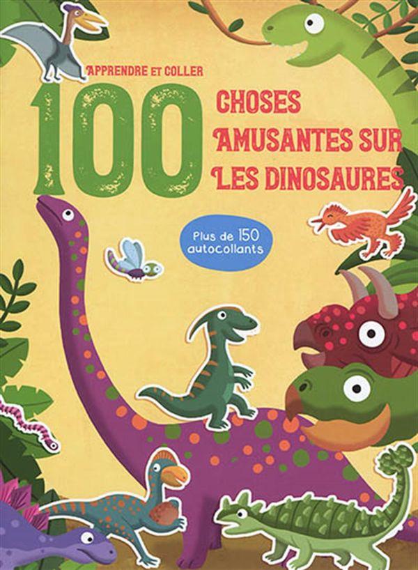 Apprendre et coller 100 choses amusantes sur les dinosaures