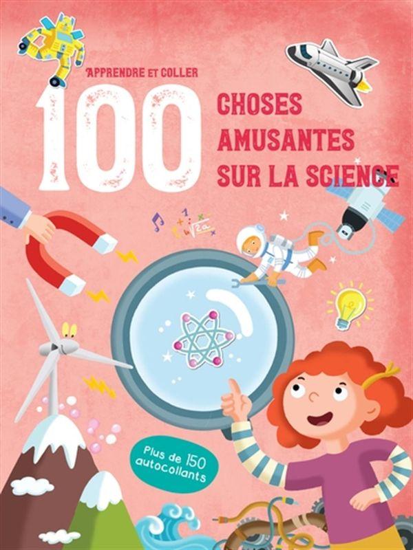 Apprendre et coller 100 choses amusantes sur la science