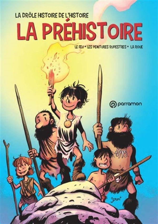La drôle histoire de l'histoire 01 : La préhistoire - Le feu, les peintures rupestres, la roue
