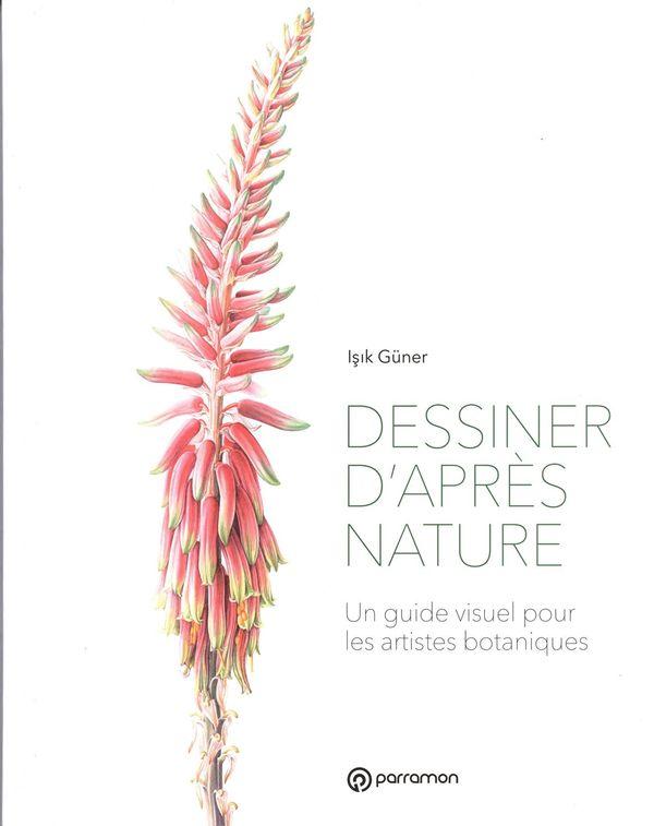 Dessiner d'après nature : Unguide visuel pour les artistes botaniques