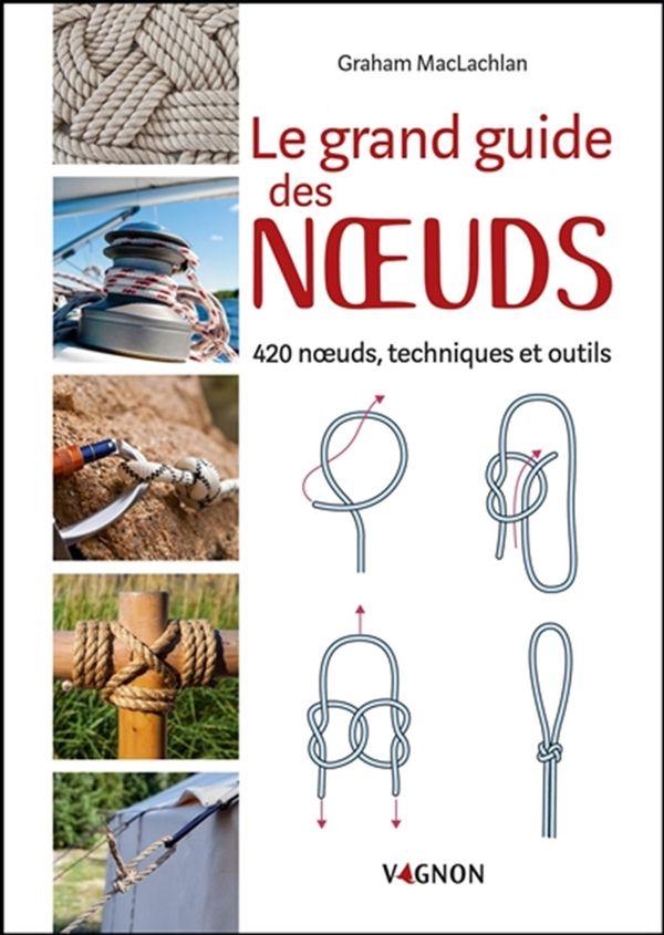Le grand guide des noeuds : 420 noeuds, techniques et outils