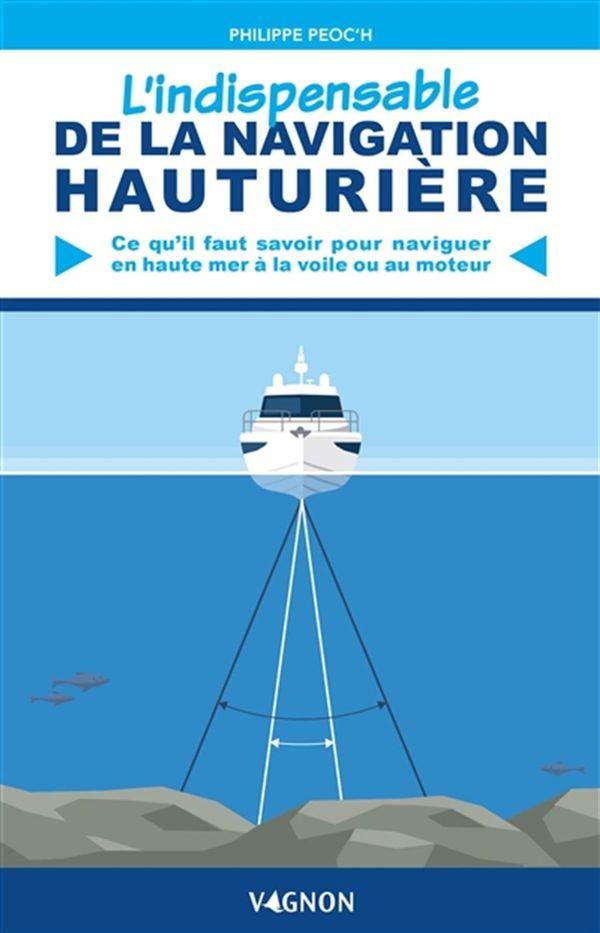 L'indispensable de la navigation hauturière : Ce qu'il me faut savoir pour naviguer en haute mer...