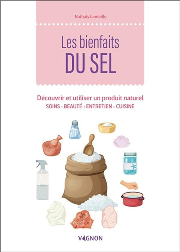 Bienfaits du sel Les - Découvrir et utiliser un produit naturel