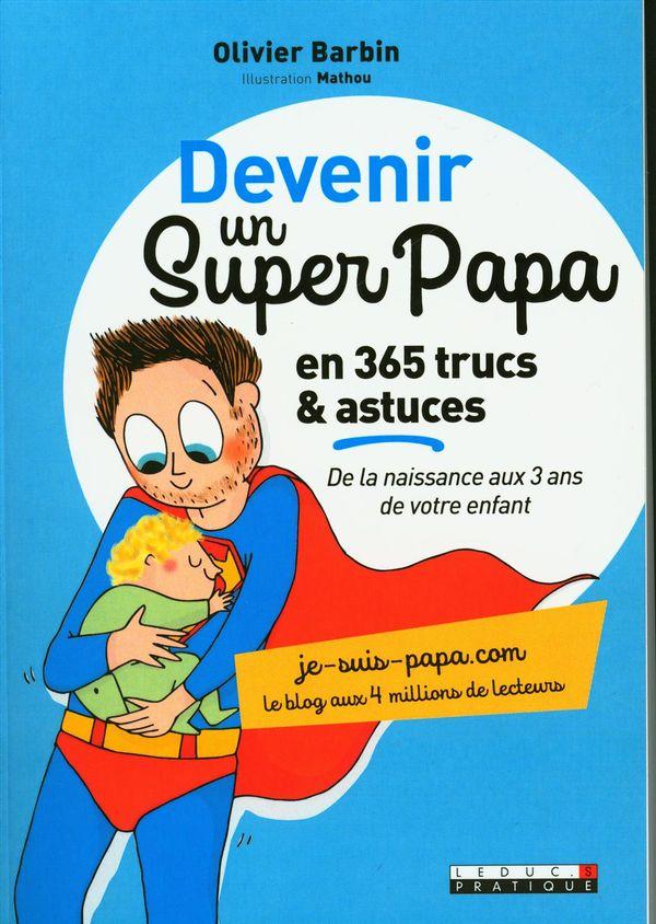 Devenir un super papa en 365 trucs & astuces