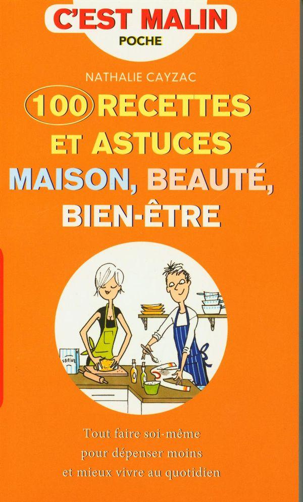 100 recettes et astuces maison, beauté, bien être