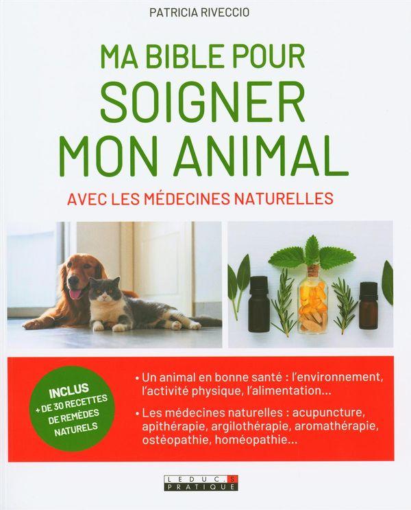 Ma bible pour soigner mon animal avec les médecines naturelles