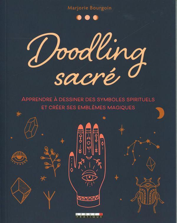Doodling sacré : Apprendre à dessiner des symboles spirituels et créer ses emblèmes magiques