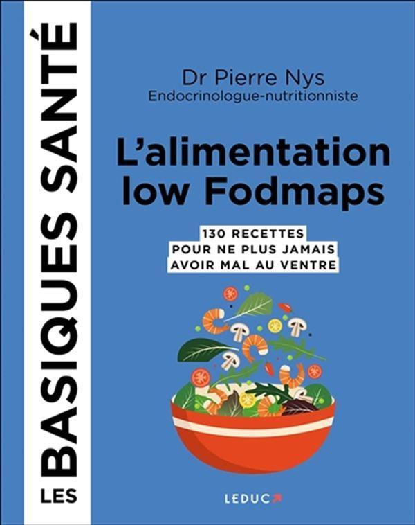 L'alimentation low Fodmaps : 130 recettes pour ne plus jamais avoir mal au ventre